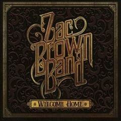 Welcome home /  Zac Brown Band.