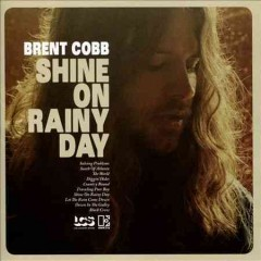 Shine on rainy day /  Brent Cobb.