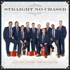 I'll have another...Christmas album / Straight No Chaser