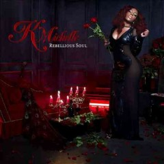 Rebellious soul /  K. Michelle.