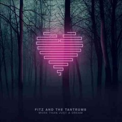More than just a dream /  Fitz and the Tantrums. - Fitz and the Tantrums.