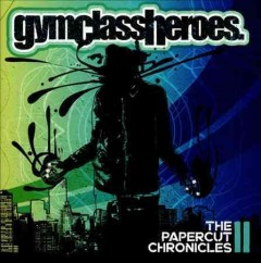 The papercut chronicles.  Gym Class Heroes.