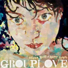 Never trust a happy song /  Grouplove. - Grouplove.