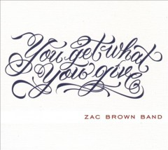 You get what you give /  Zac Brown Band.