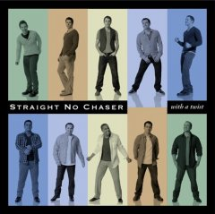 With a twist /  Straight No Chaser. - Straight No Chaser.
