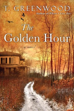 The Golden Hour : a novel / T. Greenwood.