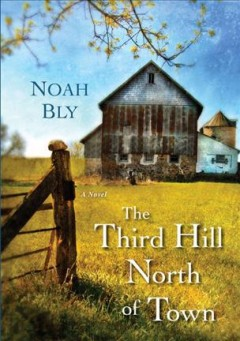 The third hill north of town /  Noah Bly.