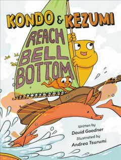 Kondo & Kezumi reach Bell Bottom /  written by David Goodner ; illustrated by Andrea Tsurumi. - written by David Goodner ; illustrated by Andrea Tsurumi.