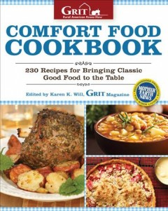 Comfort food cookbook : 230 recipes for bringing classic good food to the table / edited by Karen K. Will, Grit magazine. - edited by Karen K. Will, Grit magazine.