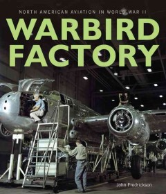 Warbird factory : North American Aviation in World War II / John Fredrickson.