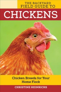 The backyard field guide to chickens : chicken breeds for your home flock / Christine Heinrichs.