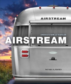 Airstream : America's world traveler / by Patrick R. Foster.