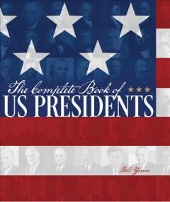 The complete book of US presidents /  Bill Yenne. - Bill Yenne.