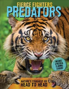 Fierce fighters : predators : nature's toughest go head to head / Paul Beck and Lee Martin. - Paul Beck and Lee Martin.