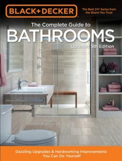 The complete guide to bathrooms : dazzling upgrades & hardworking improvements you can do yourself / by editors of Cool Springs Press.