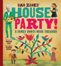 Dan Zanes' house party : a family roots music treasury / by Dan Zanes ; illustrations by Donald Saaf ; music notation by Claudia Eliaza ; additional notation by Billy Buss.