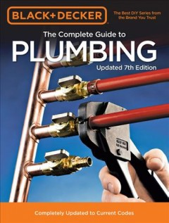 The Complete guide to plumbing : completely updated to current codes.