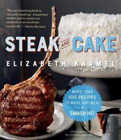 Steak and cake : more than 100 recipes to make any meal a smash hit / Elizabeth Karmel ; photographs by Stephen Hamilton. - Elizabeth Karmel ; photographs by Stephen Hamilton.