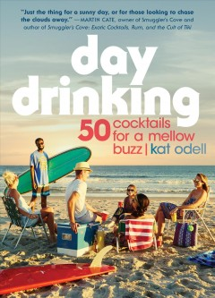 Day drinking : 50 cocktails for a mellow buzz / Kat Odell. - Kat Odell.