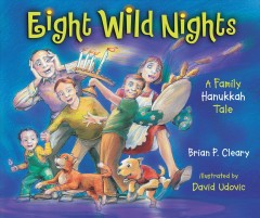 Eight wild nights : a family hanukkah tale / Brian P. Cleary.