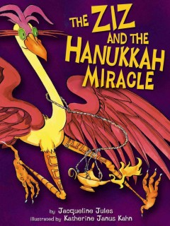 The Ziz and the Hanukkah miracle /  by Jacqueline Jules ; illustrated by Katherine Janus Kahn.