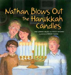 Nathan blows out the Hanukkah candles /  Tami Lehman-Wilzig and Nicole Katzman ; illustrated by Jeremy Tugeau.