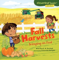 Fall harvests : bringing in food / Martha E.H. Rustad ; illustrated by Amanda Enright. - Martha E.H. Rustad ; illustrated by Amanda Enright.