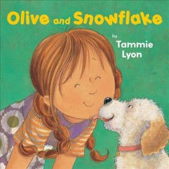 Olive and Snowflake /  written and illustrated by Tammie Lyon. - written and illustrated by Tammie Lyon.