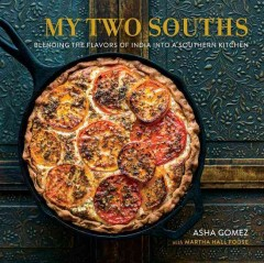 My two souths : blending the flavors of India into a southern kitchen / Asha Gomez with Martha Hall Foose. - Asha Gomez with Martha Hall Foose.
