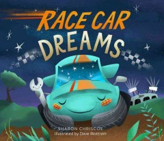 Race car dreams /  by Sharon Chriscoe ; illustrated by Dave Mottram.