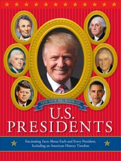 The new big book of U.S. presidents /  by Todd Davis and Marc Frey. - by Todd Davis and Marc Frey.