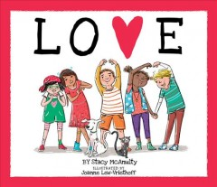 Love /  by Stacy McAnulty ; illustrated by Joanne Lew-Vriethoff. - by Stacy McAnulty ; illustrated by Joanne Lew-Vriethoff.