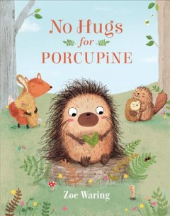 No hugs for Porcupine /  Zoe Waring. - Zoe Waring.