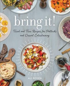 Bring it! : tried and true recipes for potlucks and casual entertaining / Ali Rosen ; photography by Noah Fecks.