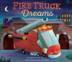 Fire truck dreams /  by Sharon Chriscoe ; illustrated by Dave Mottram. - by Sharon Chriscoe ; illustrated by Dave Mottram.