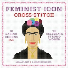 Feminist icon cross-stitch /  by Anna Fleiss and Lauren Mancuso.