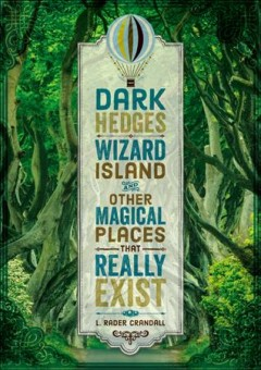 Dark Hedges, Wizard Island and other magical places that really exist /  L. Rader Crandall. - L. Rader Crandall.