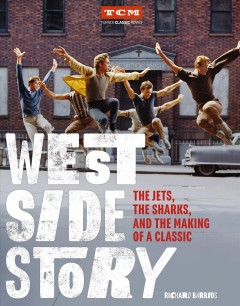 West side story : The Jets, The Sharks, and the making of a classic / Richard Barrios. - Richard Barrios.