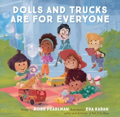Dolls and trucks are for everyone /  written by Robb Pearlman ; illustrated by Eda Kaban, author and illustrator of Pink is for boys. - written by Robb Pearlman ; illustrated by Eda Kaban, author and illustrator of Pink is for boys.