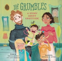 The Grumbles : a story about gratitude / written by Tricia Goyer and Amy Parker ; illustrated by Monica De Rivas. - written by Tricia Goyer and Amy Parker ; illustrated by Monica De Rivas.