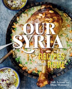 Our Syria : recipes from home / Itab Azzam and Dina Mousawi ; photography by Liz and Max Haarala Hamilton. - Itab Azzam and Dina Mousawi ; photography by Liz and Max Haarala Hamilton.