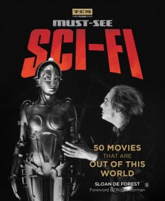 Must-see sci-fi : 50 movies that are out of this world / Sloan De Forest ; foreword by Roger Corman.