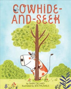 Cowhide-and-seek /  by Sheri Dillard ; illustrated by Jess Pauwels.