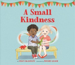 A small kindness /  by Stacy McAnulty ; illustrated by Wendy Leach. - by Stacy McAnulty ; illustrated by Wendy Leach.