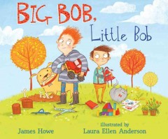 Big Bob, Little Bob /  James Howe ; illustrated by Laura Ellen Anderson.