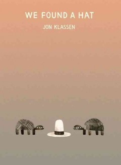 We found a hat /  Jon Klassen.