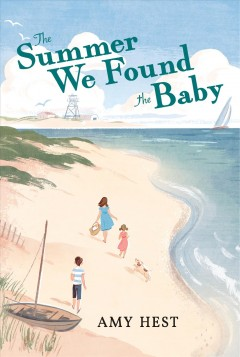The summer we found the baby /  Amy Hest ; illustrations by Jamey Christoph.