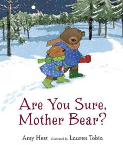 Are you sure, mother bear? /  Amy Hest ; illustrated by Lauren Tobia. - Amy Hest ; illustrated by Lauren Tobia.