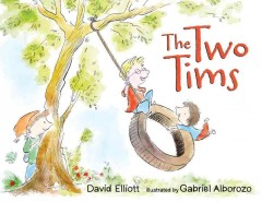 The two Tims /  David Elliott ; illustrated by Gabriel Alborozo. - David Elliott ; illustrated by Gabriel Alborozo.