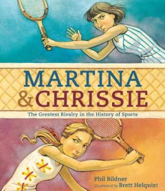 Martina & Chrissie : The Greatest Rivalry in the History of Sports